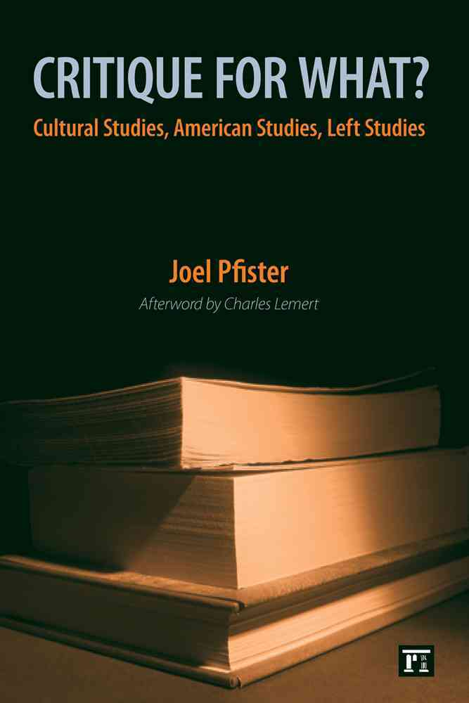 Critique for What? By Pfister, Joel/ Lemert, Charles (AFT)